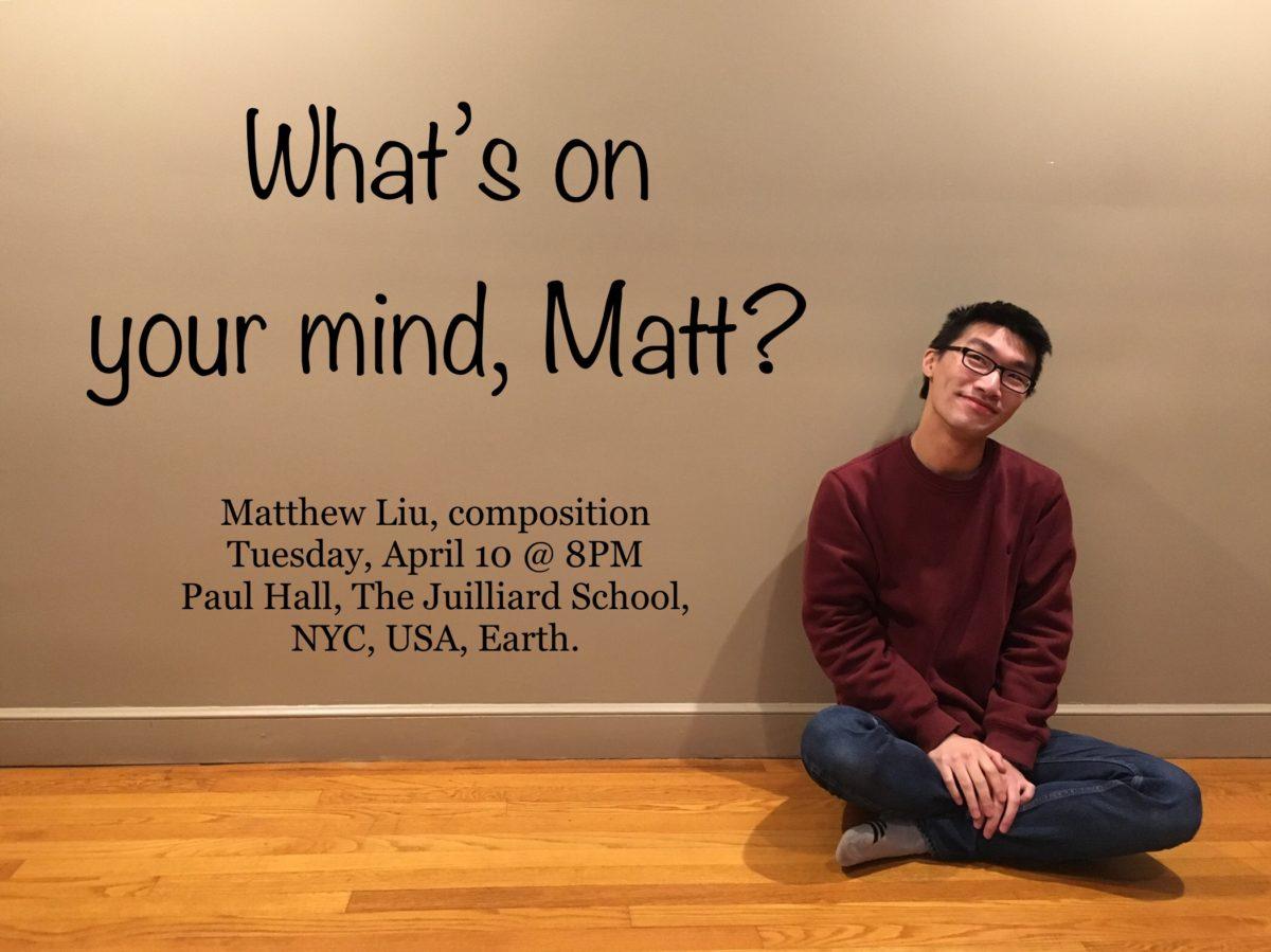 "Senior Recital Promotion – ""What's On Your Mind, Matt? "" The Matt Liu Show"
